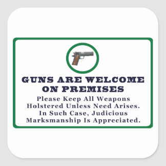 Guns Are Welcome On Premises Sign Square Sticker