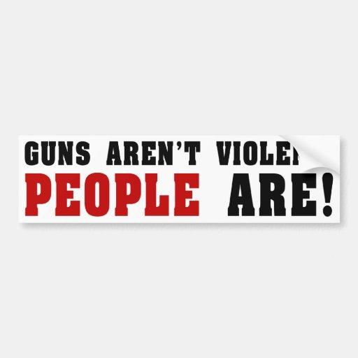 Guns Aren't Violent. People Are! Car Bumper Sticker