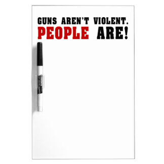 Guns Aren't Violent. People Are! Dry Erase Board