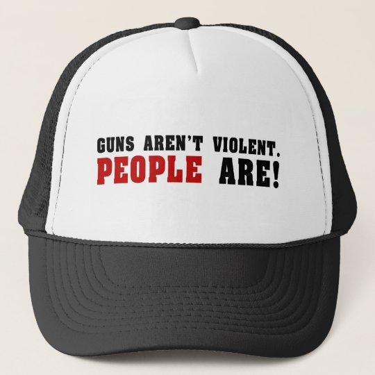 Guns Aren't Violent. People Are! Trucker Hat