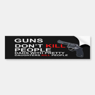 Guns Don t Kill People Dads Bumper Stickers