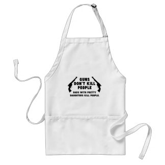 Guns Don't Kill People. Dads With Pretty Daughters Adult Apron