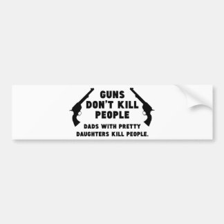 Guns Don't Kill People. Dads With Pretty Daughters Car Bumper Sticker