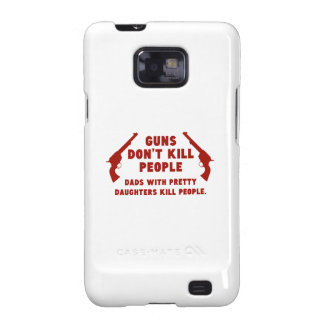 Guns Don't Kill People. Dads With Pretty Daughters Samsung Galaxy S2 Covers
