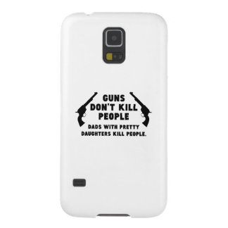 Guns Don't Kill People. Dads With Pretty Daughters Case For Galaxy S5