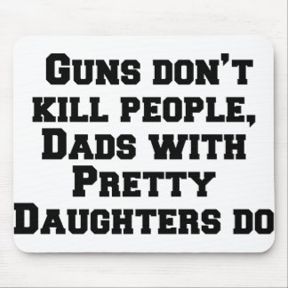Guns don't kill people, Dads with pretty daughters Mouse Pad