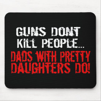 Guns Don t Kill People Funny Dad Daughter Mousepads