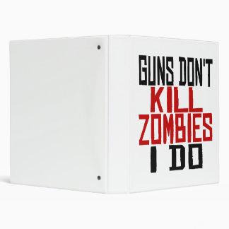 Guns Don't Kill Zombies I Do 3 Ring Binder