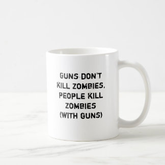 Guns don t kill zombies people kill zombies coffee mugs