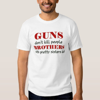 guns don't kil people brothers with pretty sisters t shirt
