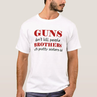 guns don't kil people brothers with pretty sisters T-Shirt