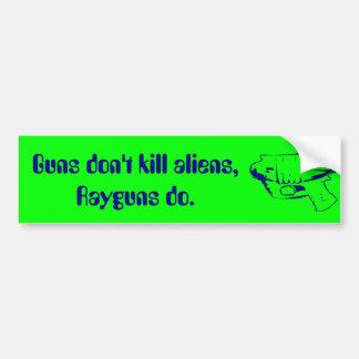 Guns don't kill aliens, Rayguns do. Car Bumper Sticker