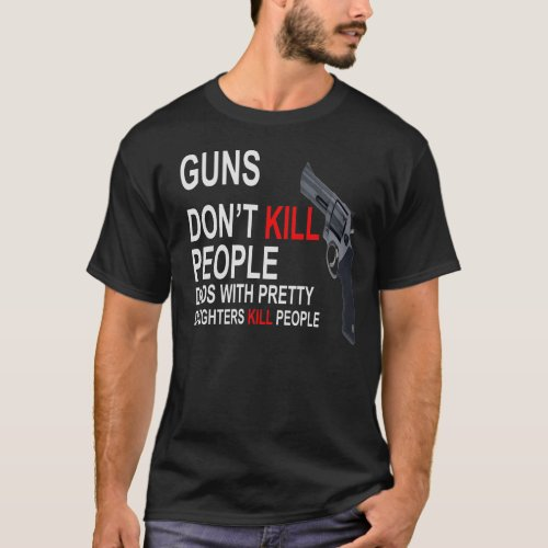 Guns Dont Kill Dads with daughters dark T_shirts
