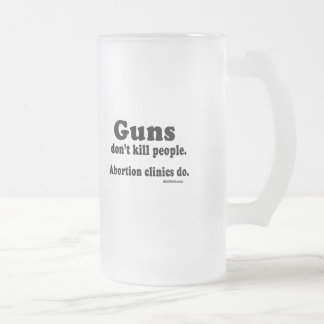 Guns don't kill people. Abortion clinics do 16 Oz Frosted Glass Beer Mug