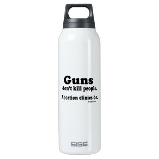 Guns don't kill people. Abortion clinics do 16 Oz Insulated SIGG Thermos Water Bottle