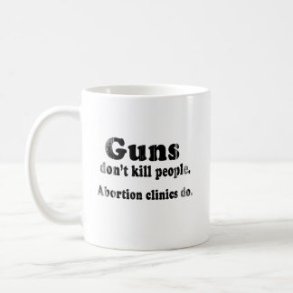 Guns don't kill people. Abortion clinics do Faded. Classic White Coffee Mug