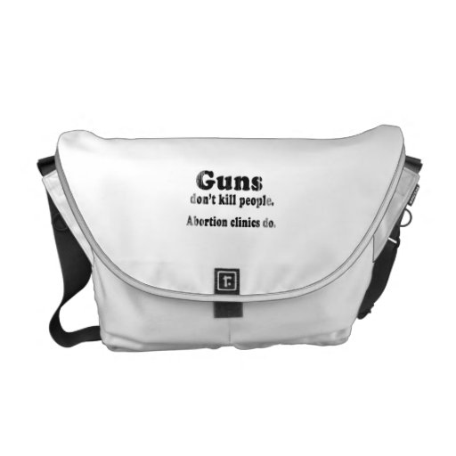 Guns don't kill people. Abortion clinics do Faded. Messenger Bags