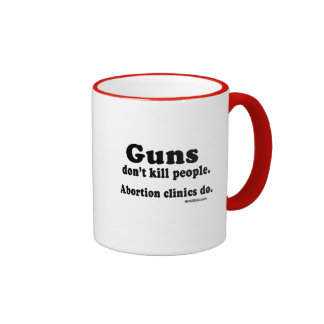 Guns don't kill people. Abortion clinics do Ringer Coffee Mug