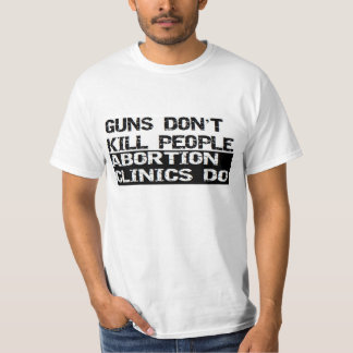 Guns Dont Kill People Abortion Clinics Do Shirts