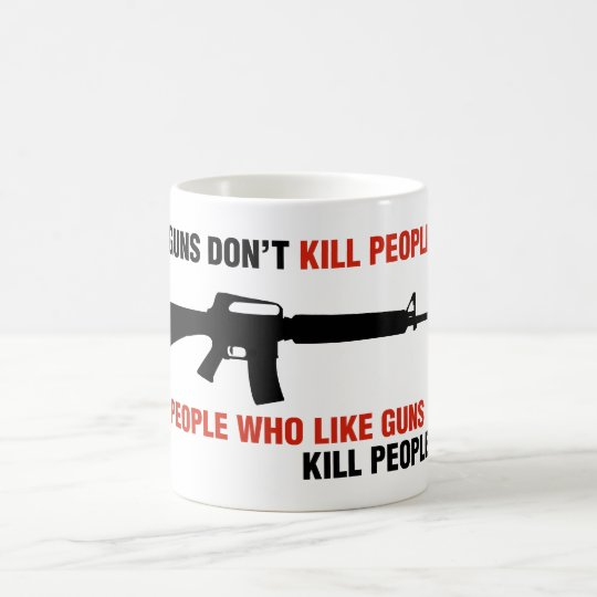 Guns Don't Kill People Anti Gun Slogan Coffee Mug