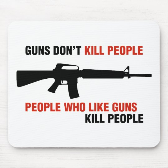 Guns Don't Kill People Anti Gun Slogan Mouse Pad