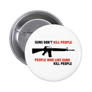 Guns Don't Kill People Anti Gun Slogan Pinback Button