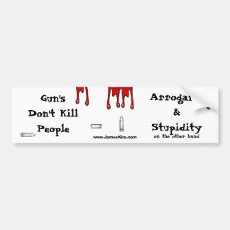 Gun's Don't Kill People: Arrogance & Stupidity Car Bumper Sticker