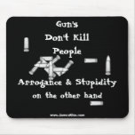 Gun's Don't Kill People: Arrogance & Stupidity Mouse Pads