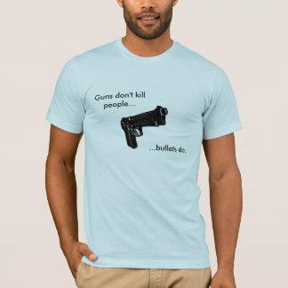 Guns don't kill people....bullets do. T-Shirt