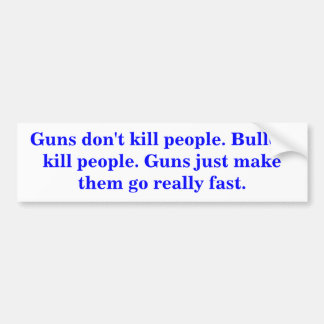 Guns don't kill people. Bullets kill people. Bumper Sticker