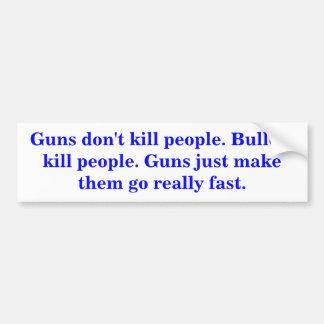 Guns don't kill people. Bullets kill people. Car Bumper Sticker