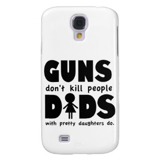 Guns Dont Kill People Dads w/ Pretty Daughters Do! Galaxy S4 Case