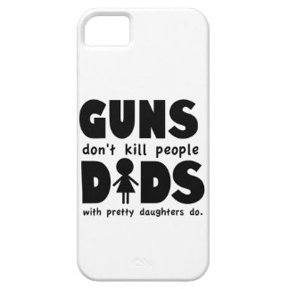 Guns Dont Kill People Dads w/ Pretty Daughters Do! iPhone 5 Cover