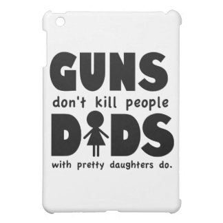Guns Dont Kill People Dads w/ Pretty Daughters Do! iPad Mini Cases
