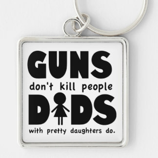 Guns Dont Kill People Dads w/ Pretty Daughters Do! Keychain