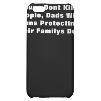 Guns Dont Kill People, Dads With Guns Protecting iPhone 5C Covers