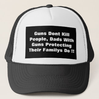 Guns Dont Kill People, Dads With Guns Protecting Trucker Hat