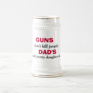 GUNS , don't kill people, DAD'S, with pretty da... 18 Oz Beer Stein