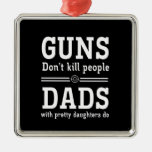 Guns Don't Kill People, Dads with  Pretty Daughter Metal Ornament