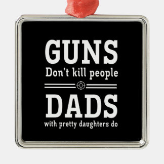 Guns Don't Kill People, Dads with  Pretty Daughter Square Metal Christmas Ornament