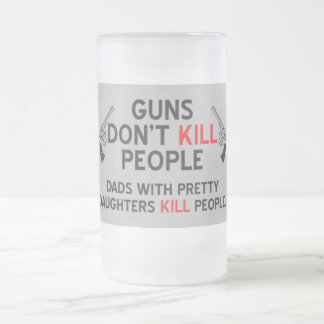 guns dont kill people dads with pretty daughters k frosted glass beer mug