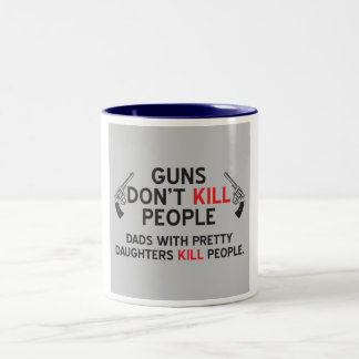 guns dont kill people dads with pretty daughters Two-Tone coffee mug