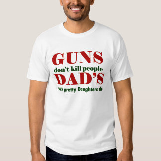 guns don't kill people dad's with pretty daughters shirt