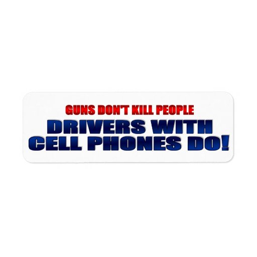 Guns Don't Kill People Drivers With Cell Phones Do Return Address Label