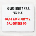 Guns don't kill people. For Dads with daughters Mouse Pad
