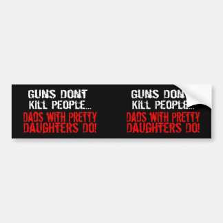 Guns Don't Kill People, Funny Dad/Daughter Bumper Sticker