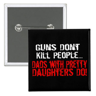 Guns Don't Kill People, Funny Dad/Daughter Button