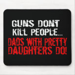 Guns Don't Kill People, Funny Dad/Daughter Mousepads