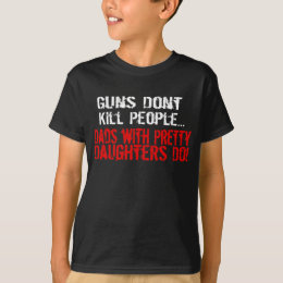 Guns Don't Kill People, Funny Dad/Daughter T-Shirt