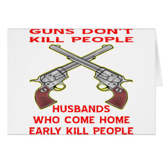 Guns Don't Kill People Husbands Who Come Home Card